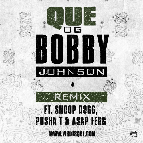 Que, og bobby johnson remix