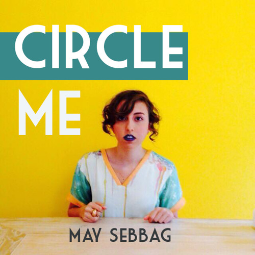 May Sebbag new song Circle Me